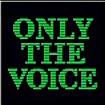 onlythevoice.jpg