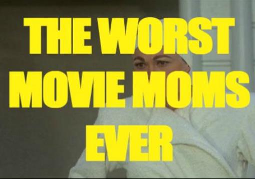 The Worst Movie Moms Ever