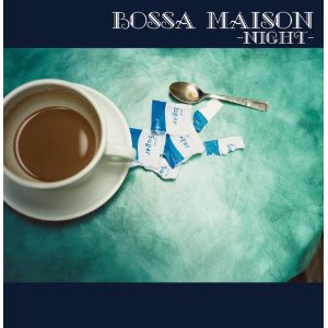BOSSA MAISON -NIGHT
