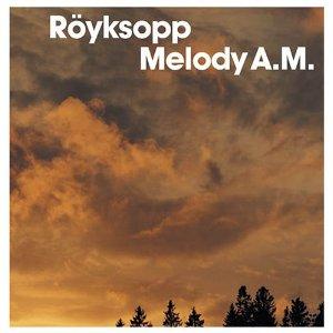 ROYKSOPP「MELODY AM」