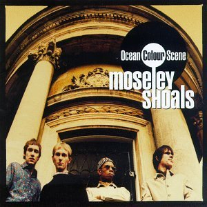 OCEAN COLOUR SCENE「MOSELEY SHOALS」